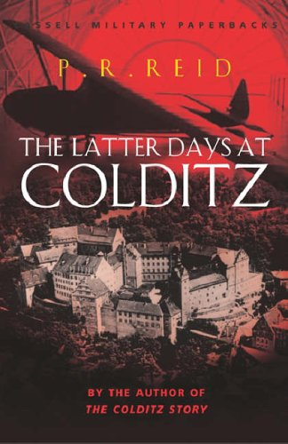 The Latter Days at Colditz by P. R. Reid