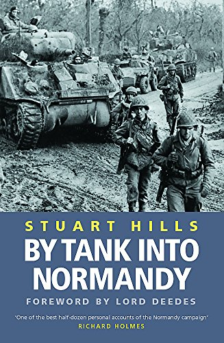 By Tank into Normandy by Stuart Hills