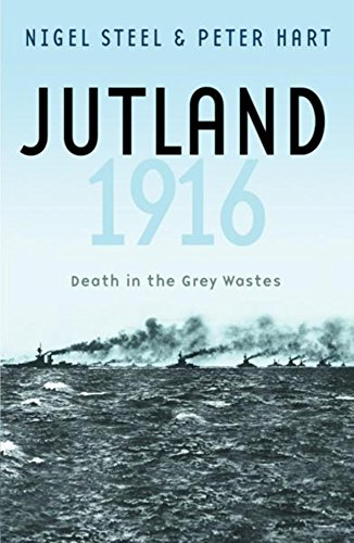 Jutland, 1916: Death in the Grey Wastes by Peter Hart
