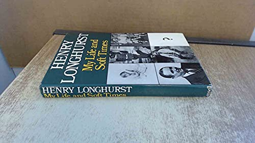 My Life and Soft Times by Henry Longhurst