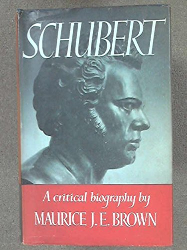 Schubert: A Critical Biography by Maurice John Edwin Brown
