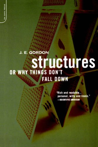 Structures: Or Why Things Don't Fall Down by J. E. Gordon