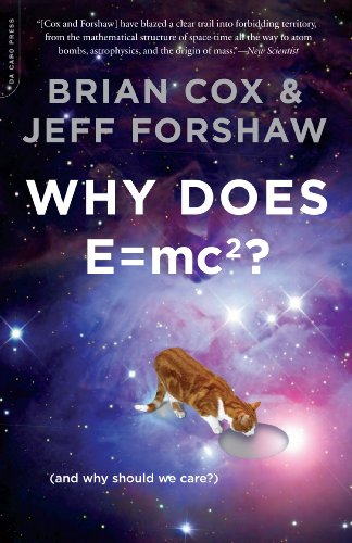 Why Does E=mc2?: (and Why Should We Care?) by Brian Cox