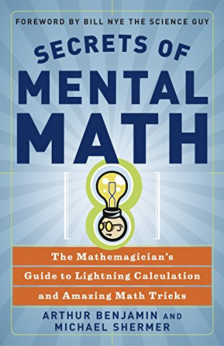Secrets of Mental Math: The Mathemagician's Guide to Lightning Calculation and Amazing Mental Math Tricks by Michael Shermer