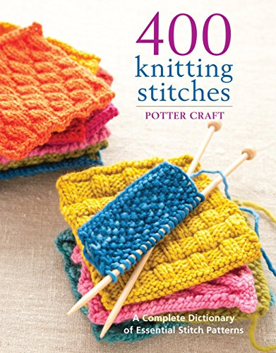 400 Knitting Stitches: A Complete Dictionary of Essential Stitch Patterns by Potter Craft