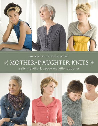 Mother-daughter Knits: 30 Designs to Flatter and Fit by Sally Melville