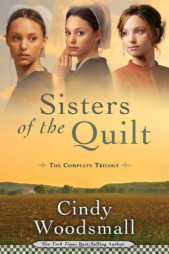 Sisters of the Quilt: When the Heart Cries, When the Morning Comes, and When the Soul Mends by Cindy Woodsmall
