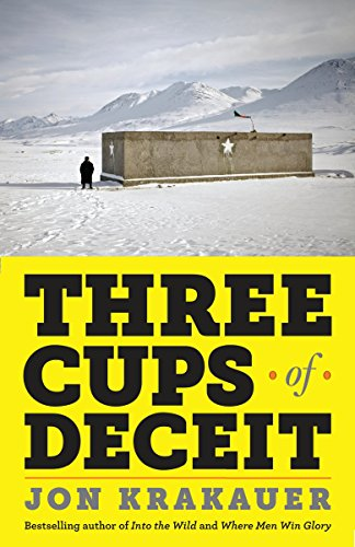 Three Cups of Deceit: How Greg Mortensen, Humanitarian Hero, Lost His Way by Jon Krakauer