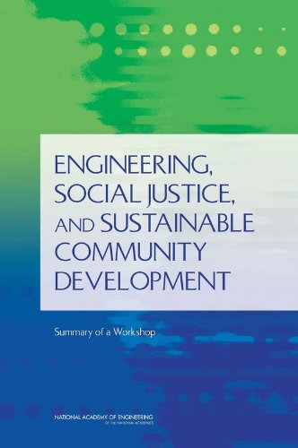 Engineering, Social Justice, and Sustainable Community Development: Summary of a Workshop by Advisory Group for the Center for Engineering, Ethics, and Society