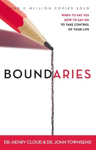 Boundaries: When to Say Yes, How to Say No, to Take Control of Your Life by Dr. Henry Cloud