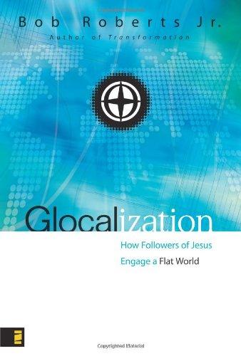 Glocalization: How Followers of Jesus Engage a Flat World by Bob Roberts
