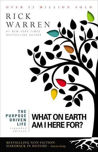 Purpose Driven Life: What on Earth am I Here For? by Rick Warren