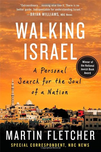 Walking Israel: A Personal Search for the Soul of a Nation by Martin Fletcher