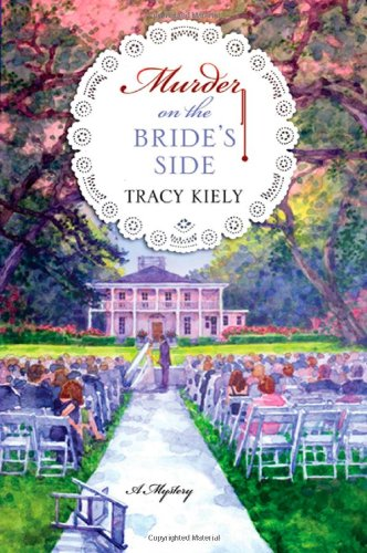 Murder on the Bride's Side: A Mystery by Tracy Kiely