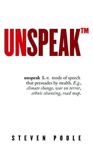 Unspeak: The Language of Everyday Deception by Steven Poole