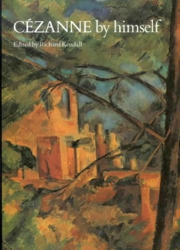 Cezanne by Himself: Drawings, Paintings, Writings by Paul Cezanne