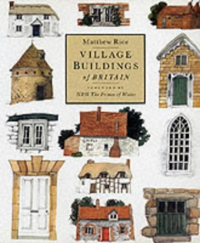 Village Buildings of Britain by Matthew Rice