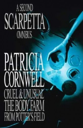 "The Second Scarpetta Omnibus: ""Cruel and Unusual"", ""Body Farm"", ""From Potter's Field"" by Patricia Cornwell"