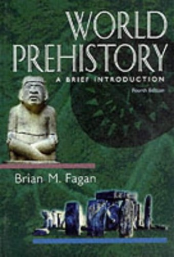 World Prehistory: A Brief Introduction by Brian M. Fagan