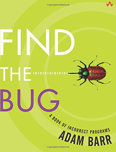 Find the Bug: A Book of Incorrect Programs by Adam Barr