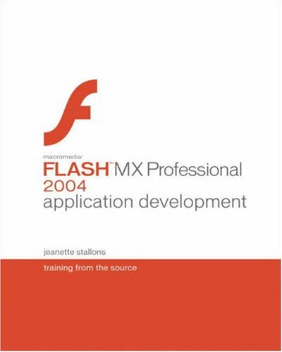 Macromedia Flash MX Professional 2004 Application Development: Training from the Source by Jeanette Stallons