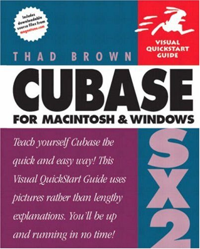 Cubase SX 2 for Macintosh and Windows: Visual QuickStart Guide by Thad Brown