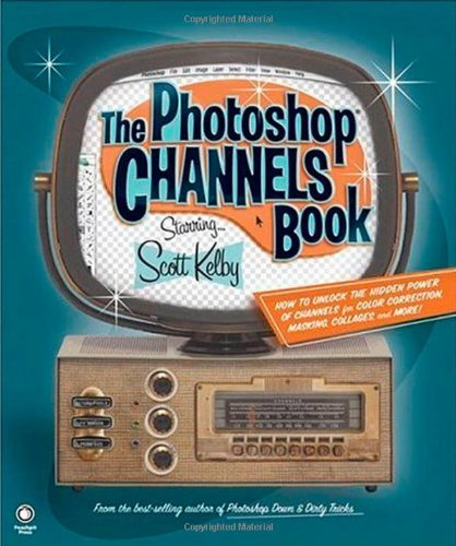 The Photoshop CS2 Channels Book by Scott Kelby