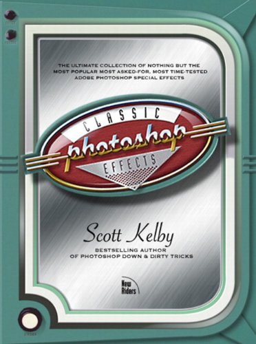 Photoshop Classic Effects: The Essential Effects Every User Needs to Know by Scott Kelby