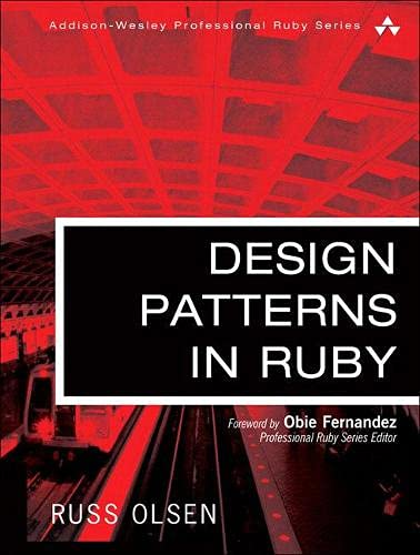 Design Patterns in Ruby by Russell A. Olsen