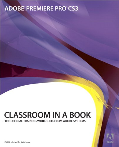 Adobe Premiere Pro CS3 Classroom in a Book: The Official Training Workbook from Adobe Ststems. Adobe Premiere Pre CS3 by Adobe Creative Team