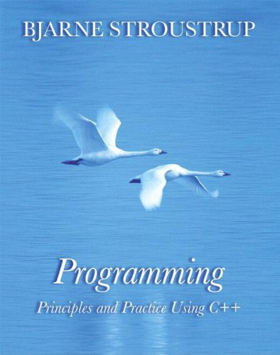 Programming: Principles and Practice Using C++ by Bjarne Stroustrup