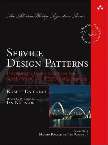 Service Design Patterns: Fundamental Design Solutions for SOAP/WSDL and RESTful Web Services by Robert Daigneau