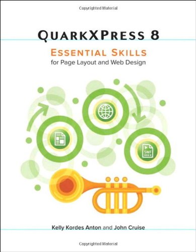 QuarkXPress 8: Essential Skills for Page Layout and Web Design by Kelly Kordes Anton