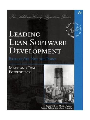 Leading Lean Software Development: Results are Not the Point by Mary Poppendieck