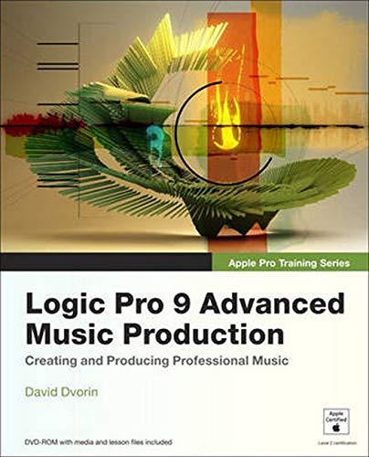 Apple Pro Training Series: Logic Pro 9 Advanced Music Production by David Dvorin