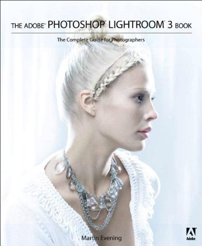 The Adobe Photoshop Lightroom 3 Book: The Complete Guide for Photographers by Martin Evening