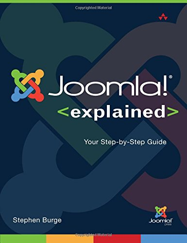 Joomla! Explained: Your Step-by-Step Guide by Stephen Burge