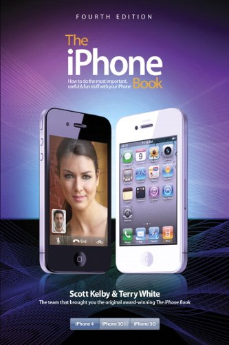 The iPhone Book, (covers iPhone 4 and iPhone 3GS): How to Do the Things You Want to Do with Your iPhone by Scott Kelby