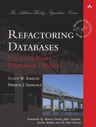 Refactoring Databases: Evolutionary Database Design by Scott J. Ambler
