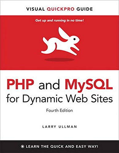 PHP and MySQL for Dynamic Web Sites: Visual QuickPro Guide by Larry Ullman