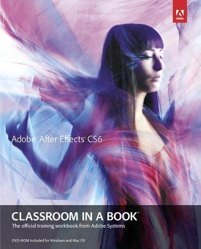 Adobe After Effects CS6 Classroom in a Book: The Official Training Workbook from Adobe Systems by Adobe Creative Team