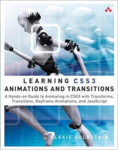 Learning CSS3 Animations & Transitions: A Hands-on Guide to Animating in CSS3 with Transforms, Transitions, Keyframes, and Javascript by Alexis Goldstein