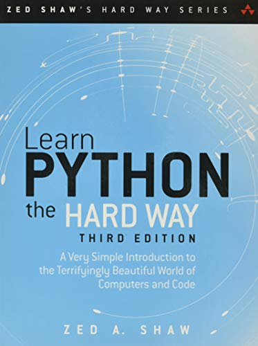 Learn Python the Hard Way: A Very Simple Introduction to the Terrifyingly Beautiful World of Computers and Code by Zed A. Shaw