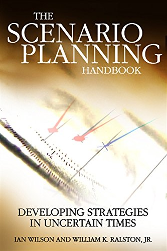 Scenario Planning Handbook: Developing Strategies in Uncertain Times by William Ralston