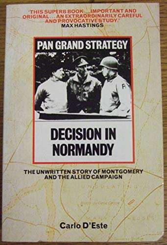 Decision in Normandy: Unwritten Story of Montgomery and the Allied Campaign by Carlo D'Este