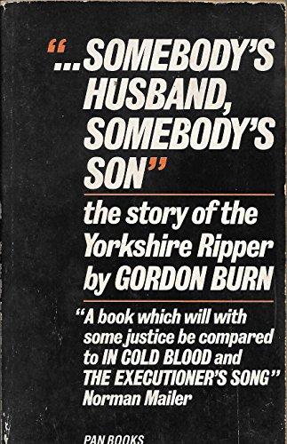 Somebody's Husband, Somebody's Son: Story of Peter Sutcliffe by Gordon Burn