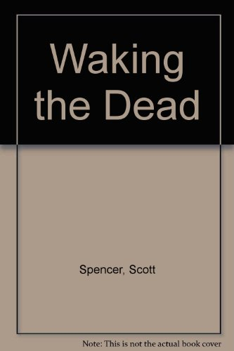 Waking the Dead by Scott Spencer