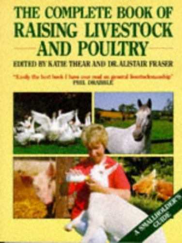 The Complete Book of Raising Livestock and Poultry by Katie Thear