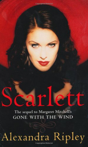 "Scarlett: The Sequel to Margaret Mitchell's ""Gone with the Wind"" by Alexandra Ripley"