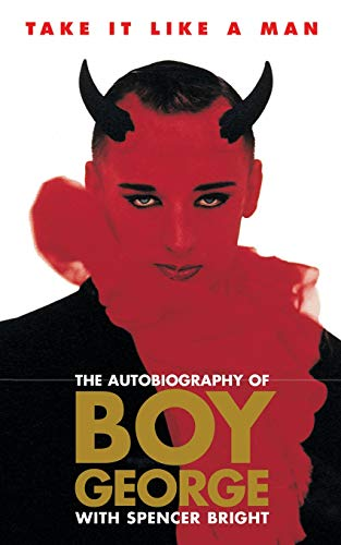 Take it Like a Man: Autobiography of Boy George by Spencer Bright